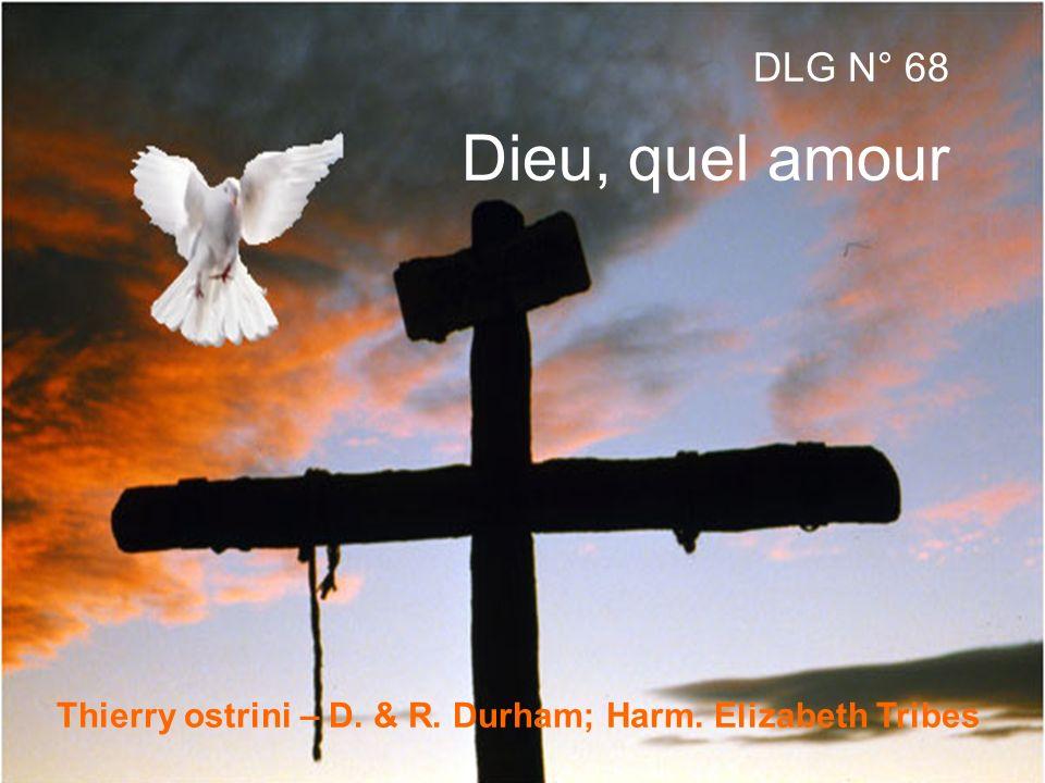 DLG N° 68 Dieu, quel amour Thierry ostrini – D. & R. Durham; Harm. Elizabeth Tribes
