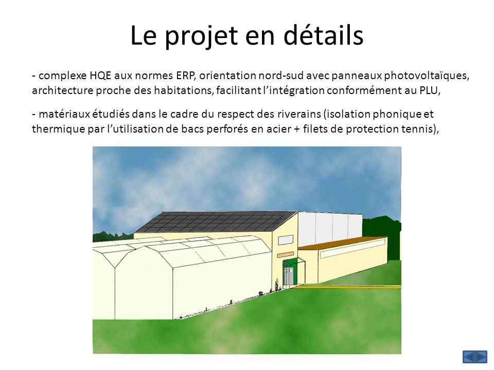 Le projet en détails - complexe HQE aux normes ERP, orientation nord-sud avec panneaux photovoltaïques, architecture proche des habitations, facilitan