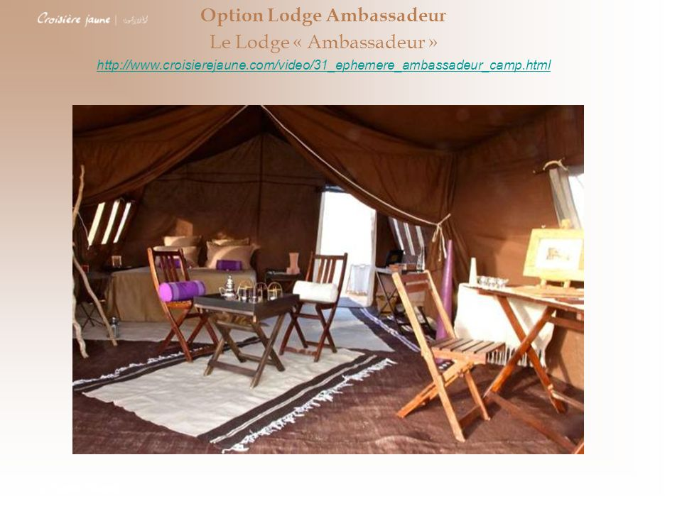 Option Lodge Ambassadeur Le Lodge « Ambassadeur » http://www.croisierejaune.com/video/31_ephemere_ambassadeur_camp.html La Tunisie Nouvelle