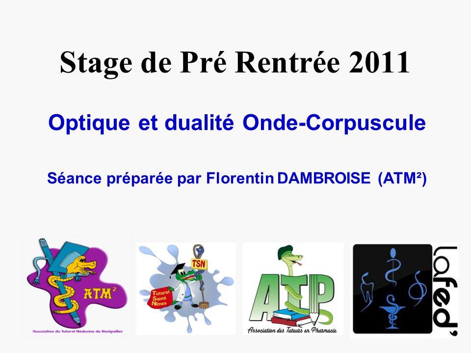 Stage de Pré Rentrée 2011 Optique et dualité Onde-Corpuscule Séance préparée par Florentin DAMBROISE (ATM²)