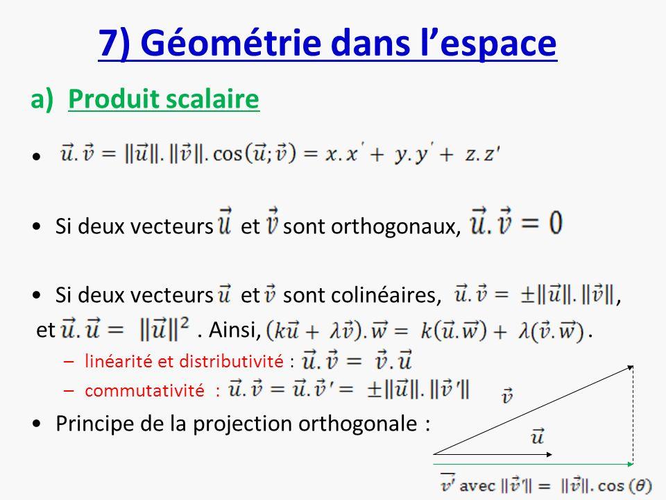 7) Géométrie dans lespace a)Produit scalaire Si deux vecteurs et sont orthogonaux, Si deux vecteurs et sont colinéaires,, et. Ainsi,. –linéarité et di