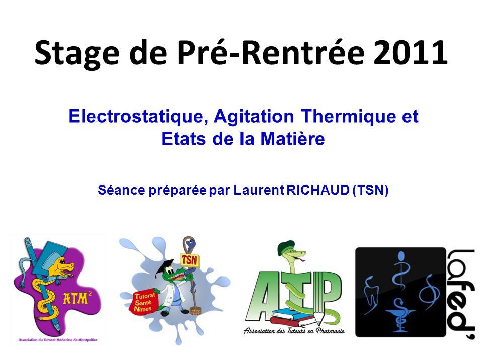 Stage de Pré-Rentrée 2011 Electrostatique, Agitation Thermique et Etats de la Matière Séance préparée par Laurent RICHAUD (TSN)