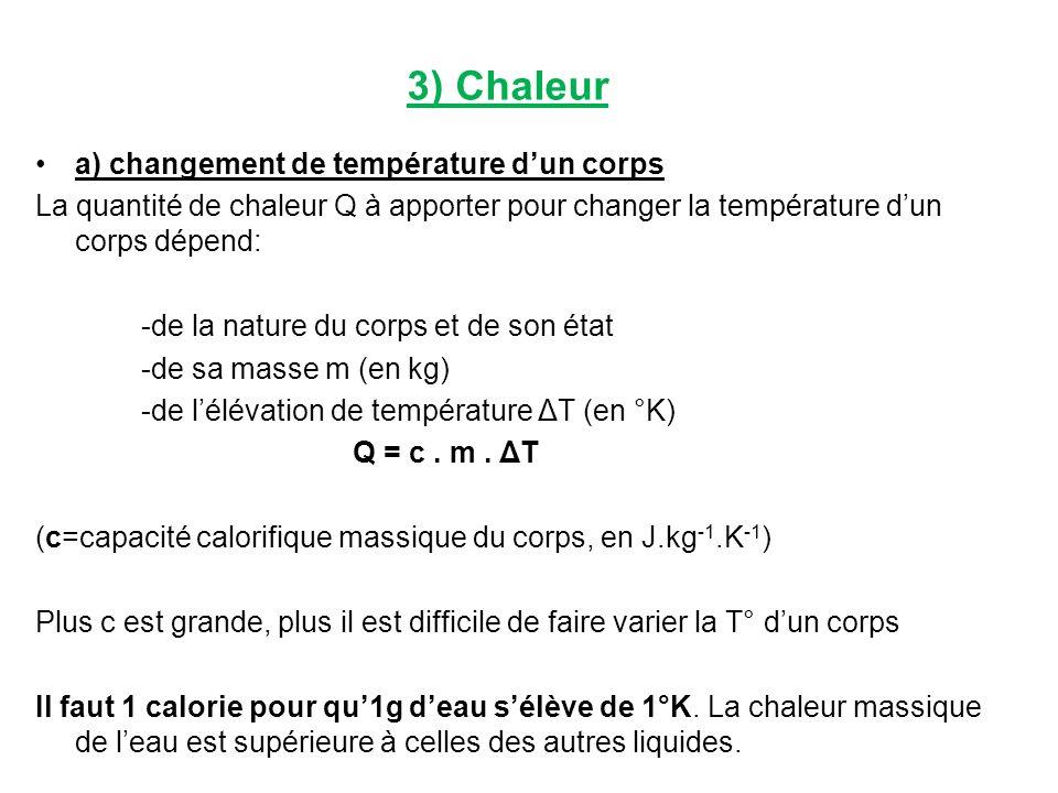 3) Chaleur a) changement de température dun corps La quantité de chaleur Q à apporter pour changer la température dun corps dépend: -de la nature du c