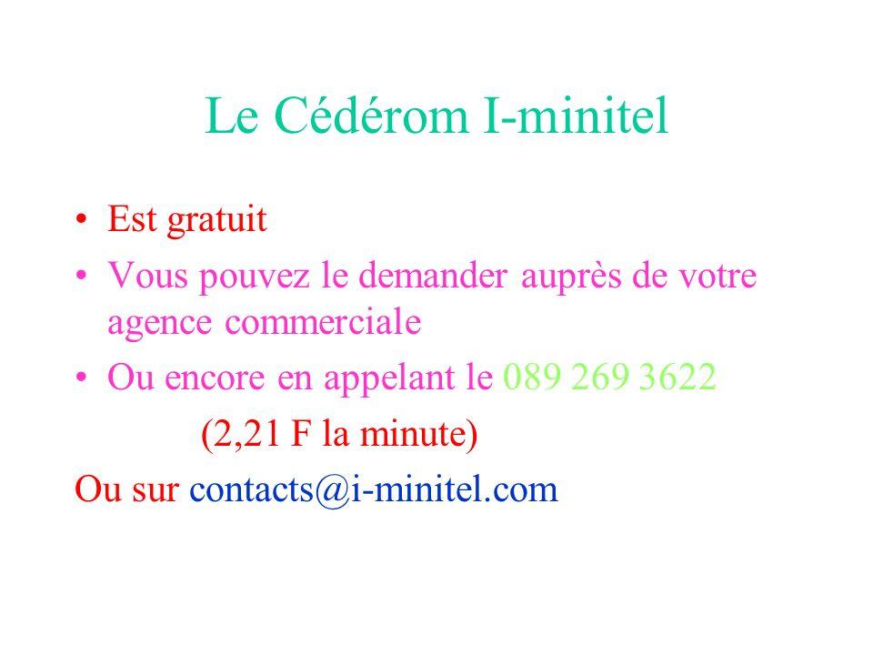 Le Cédérom I-minitel Est gratuit Vous pouvez le demander auprès de votre agence commerciale Ou encore en appelant le 089 269 3622 (2,21 F la minute) Ou sur contacts@i-minitel.com