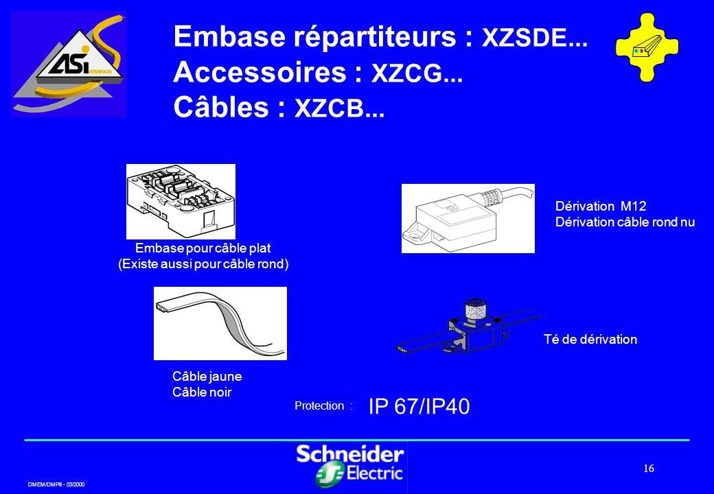 DMEM/DMPII - 03/2000 16 Embase répartiteurs : XZSDE... Accessoires : XZCG... Câbles : XZCB... IP 67/IP40 Protection : Câble jaune Câble noir Té de dér