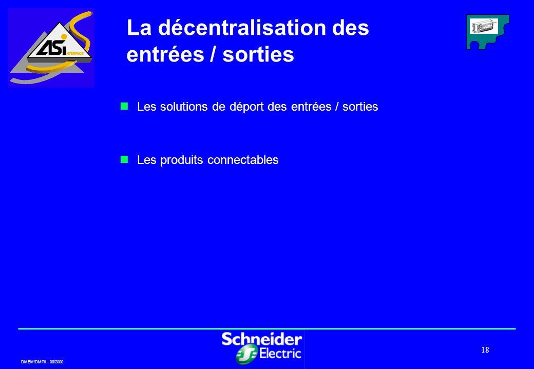 DMEM/DMPII - 03/2000 18 La décentralisation des entrées / sorties Les solutions de déport des entrées / sorties Les produits connectables