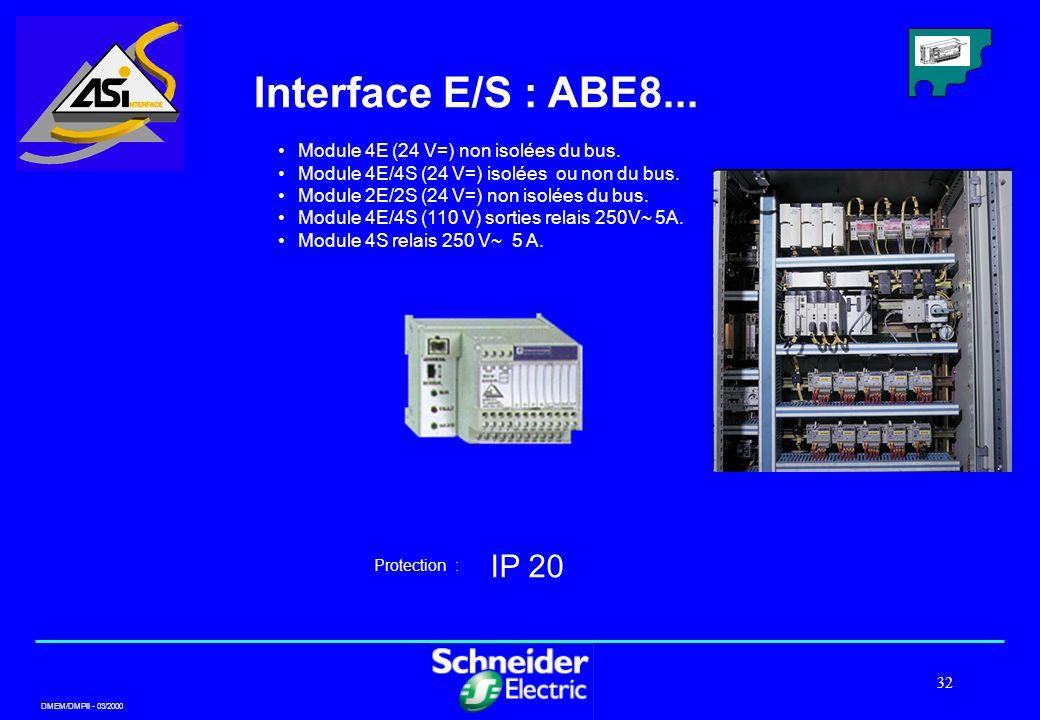 DMEM/DMPII - 03/2000 32 Interface E/S : ABE8... Module 4E (24 V=) non isolées du bus. Module 4E/4S (24 V=) isolées ou non du bus. Module 2E/2S (24 V=)
