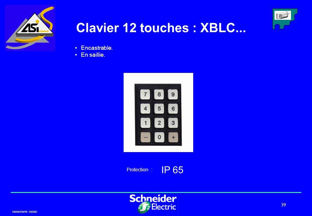 DMEM/DMPII - 03/2000 39 Clavier 12 touches : XBLC... IP 65 Protection : Encastrable. En saillie.