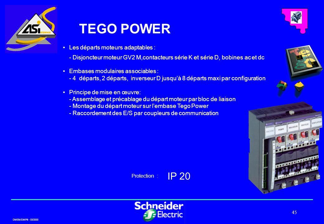DMEM/DMPII - 03/2000 45 TEGO POWER Les départs moteurs adaptables : - Disjoncteur moteur GV2 M,contacteurs série K et série D, bobines ac et dc Embase