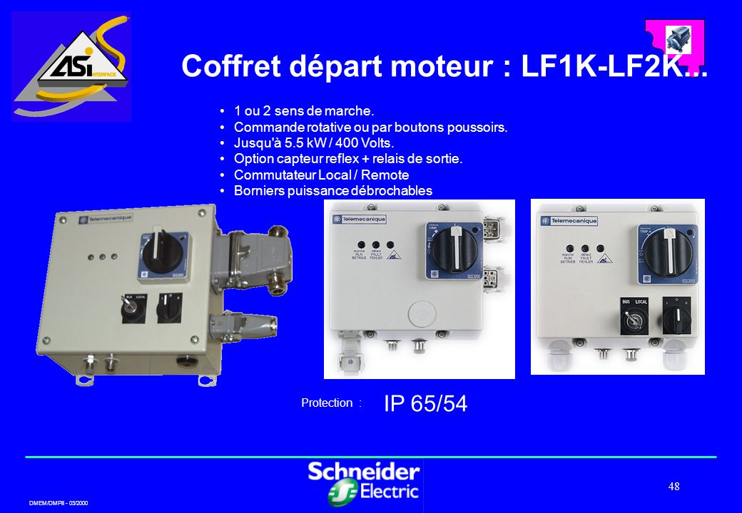 DMEM/DMPII - 03/2000 48 Coffret départ moteur : LF1K-LF2K... IP 65/54 Protection : 1 ou 2 sens de marche. Commande rotative ou par boutons poussoirs.