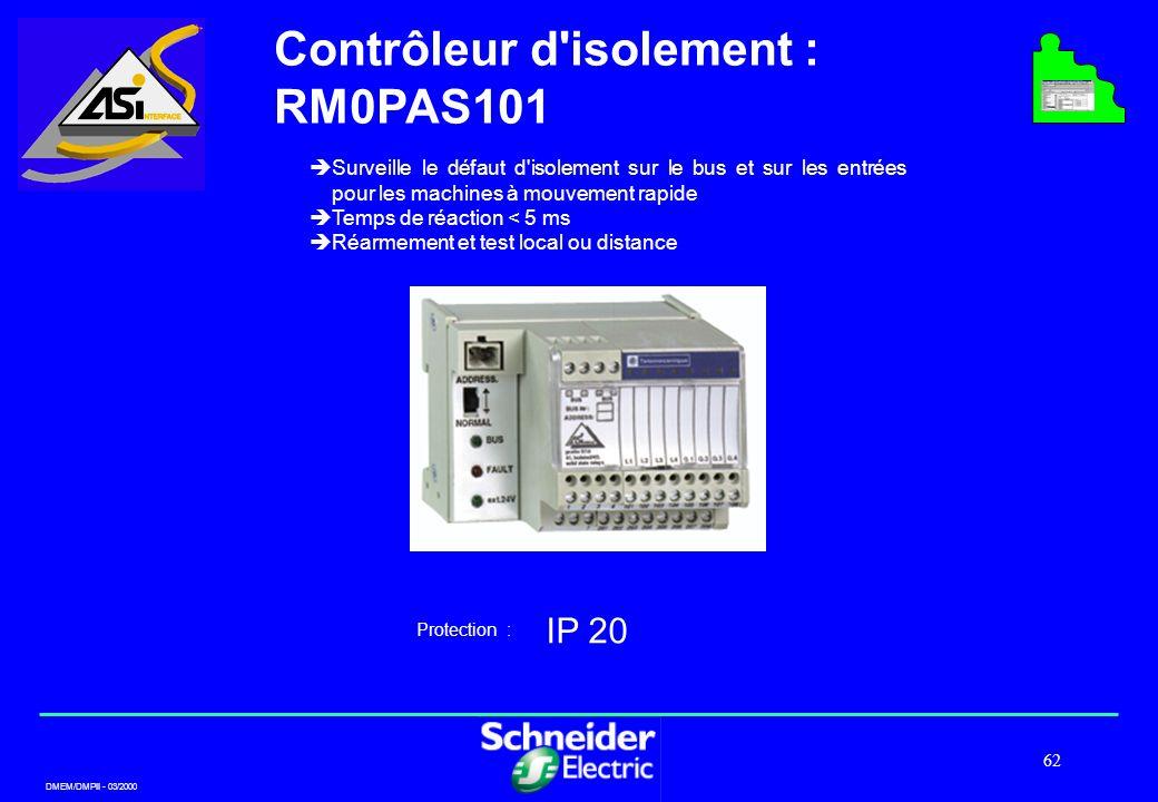 DMEM/DMPII - 03/2000 62 Contrôleur d'isolement : RM0PAS101 Surveille le défaut d'isolement sur le bus et sur les entrées pour les machines à mouvement