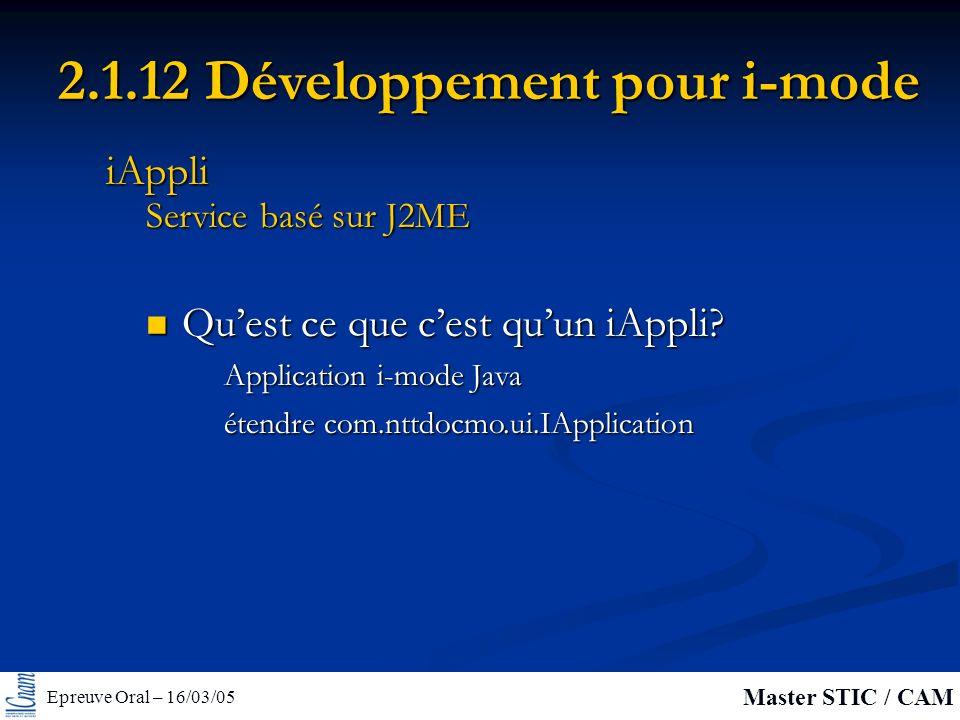Epreuve Oral – 16/03/05 Master STIC / CAM 2.1.12 Développement pour i-mode Quest ce que cest quun iAppli.