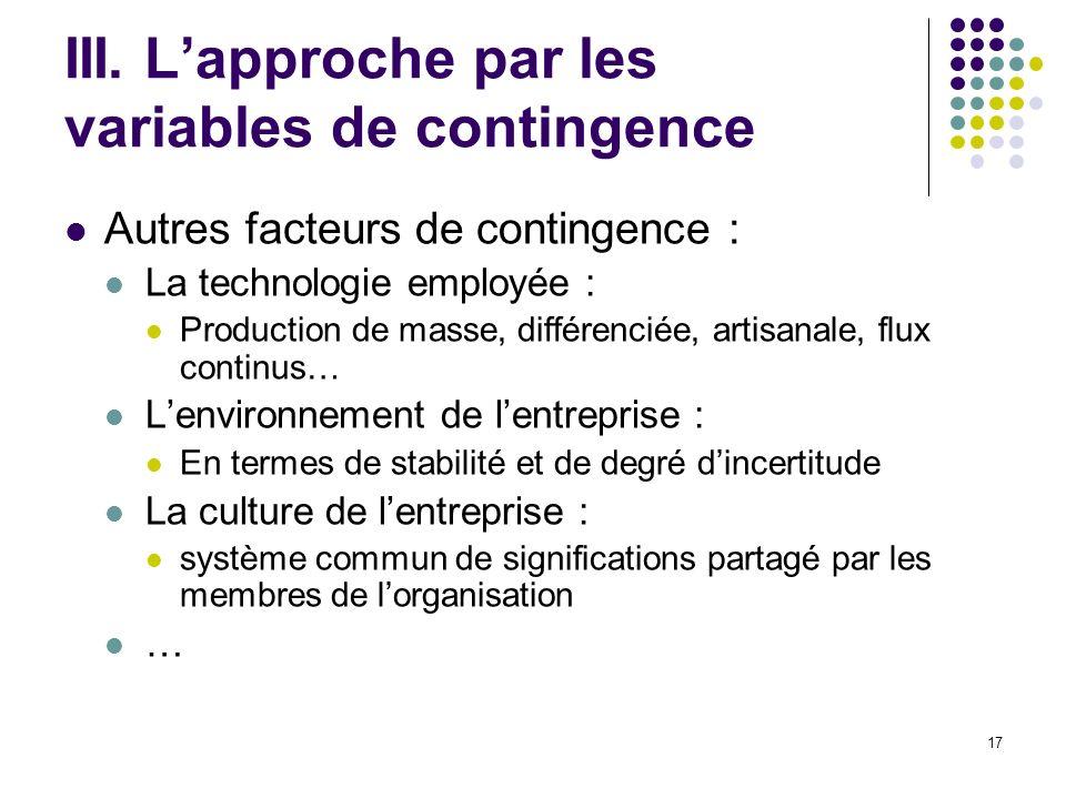 17 III. Lapproche par les variables de contingence Autres facteurs de contingence : La technologie employée : Production de masse, différenciée, artis