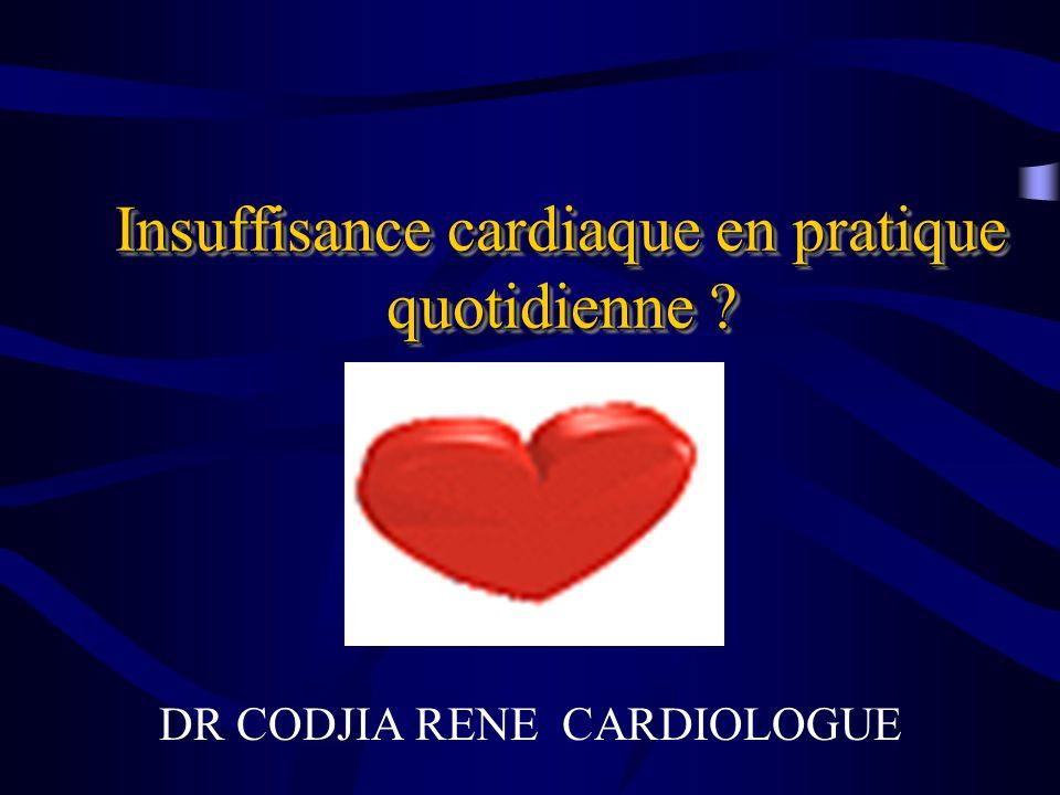 Insuffisance cardiaque en pratique quotidienne ? DR CODJIA RENE CARDIOLOGUE