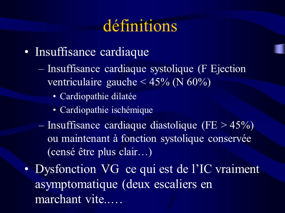 définitions Insuffisance cardiaque –Insuffisance cardiaque systolique (F Ejection ventriculaire gauche < 45% (N 60%) Cardiopathie dilatée Cardiopathie