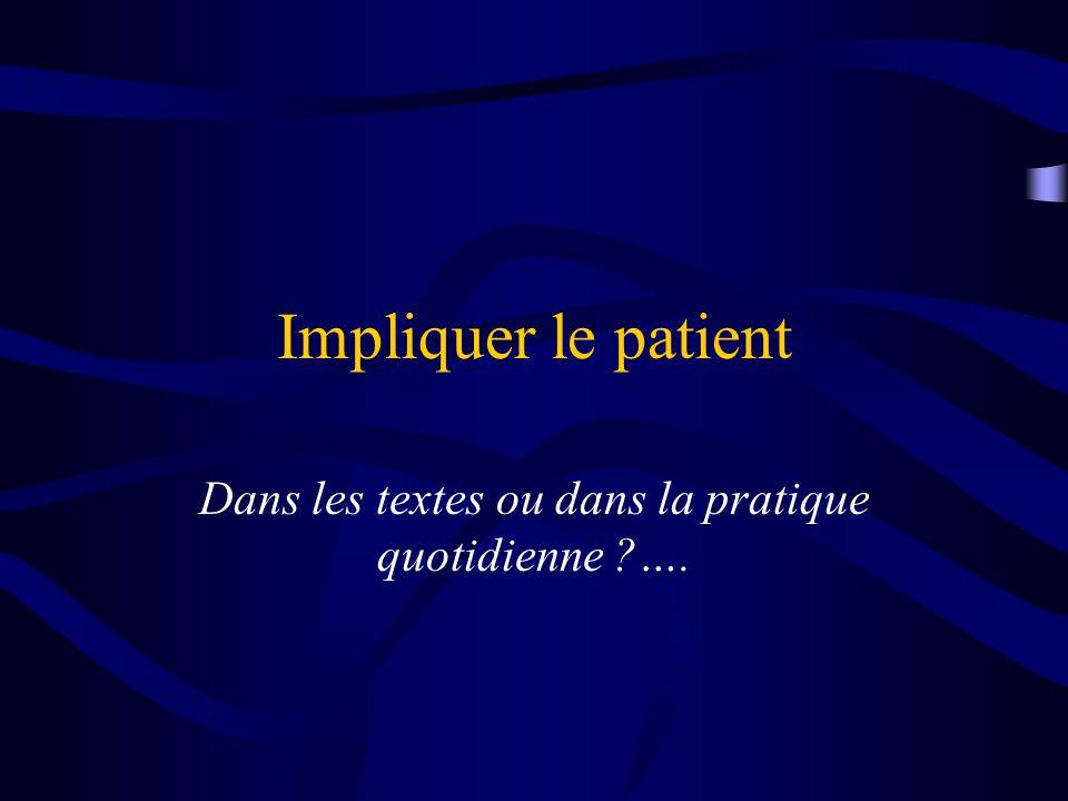 Impliquer le patient Dans les textes ou dans la pratique quotidienne ?….