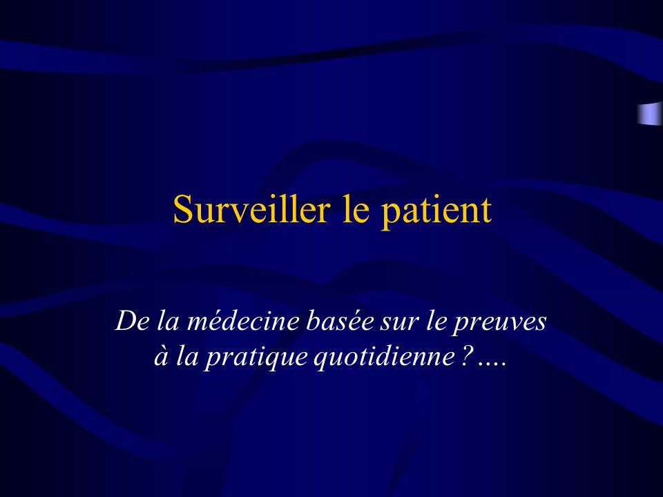 Surveiller le patient De la médecine basée sur le preuves à la pratique quotidienne ?….
