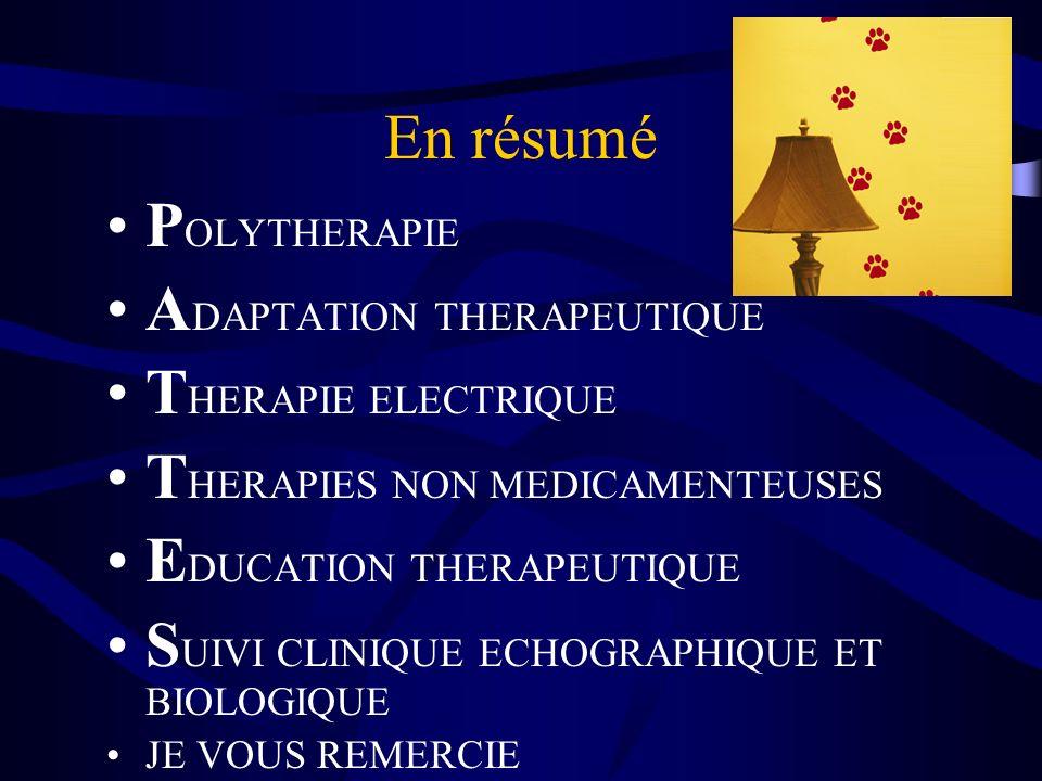 En résumé P OLYTHERAPIE A DAPTATION THERAPEUTIQUE T HERAPIE ELECTRIQUE T HERAPIES NON MEDICAMENTEUSES E DUCATION THERAPEUTIQUE S UIVI CLINIQUE ECHOGRA