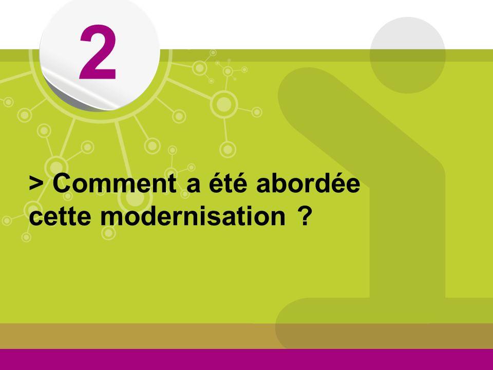 © 2 > Comment a été abordée cette modernisation ?
