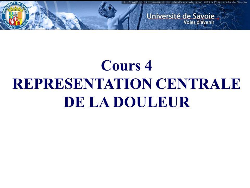 Cours 4 REPRESENTATION CENTRALE DE LA DOULEUR