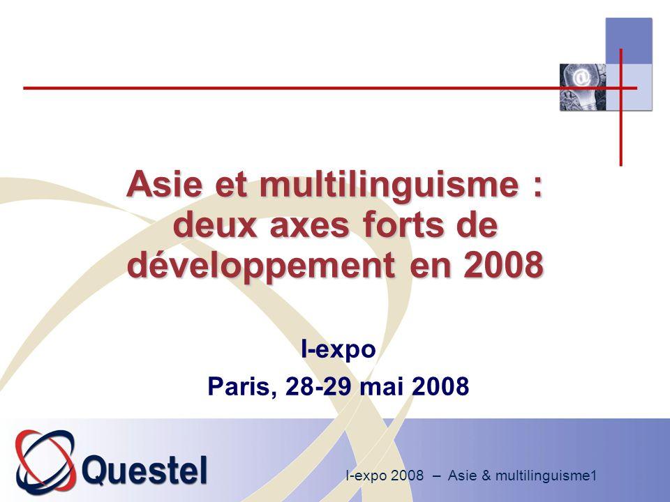 I-expo 2008 – Asie & multilinguisme1 Asie et multilinguisme : deux axes forts de développement en 2008 I-expo Paris, 28-29 mai 2008