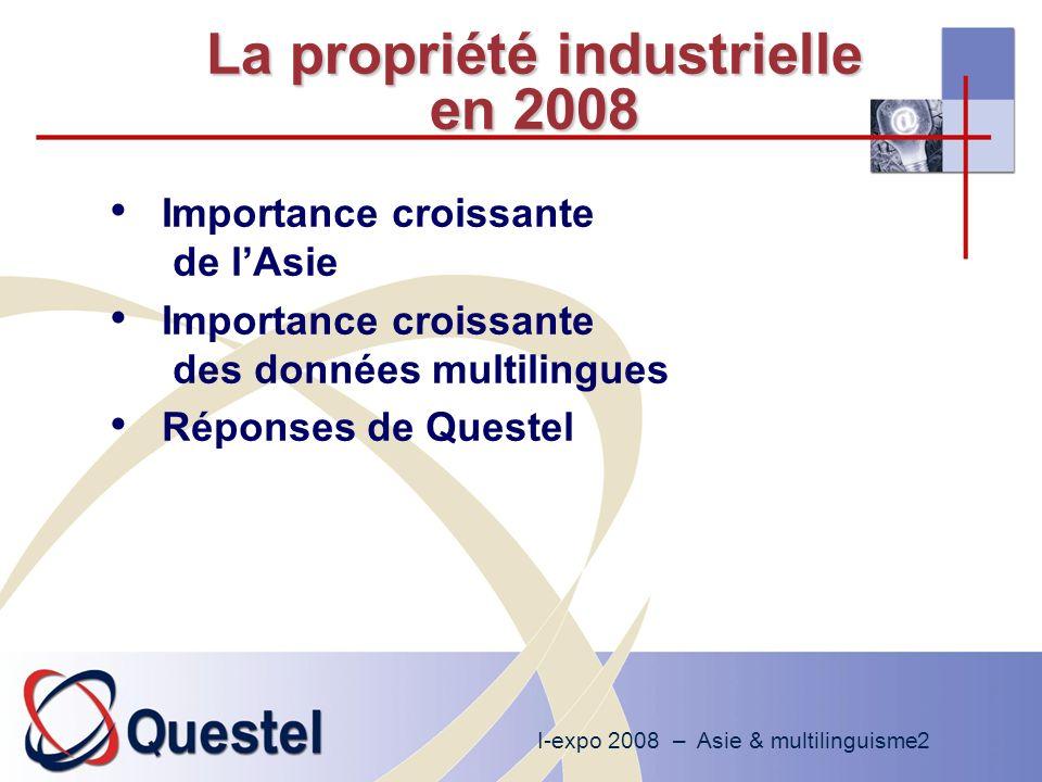 I-expo 2008 – Asie & multilinguisme2 La propriété industrielle en 2008 Importance croissante de lAsie Importance croissante des données multilingues Réponses de Questel