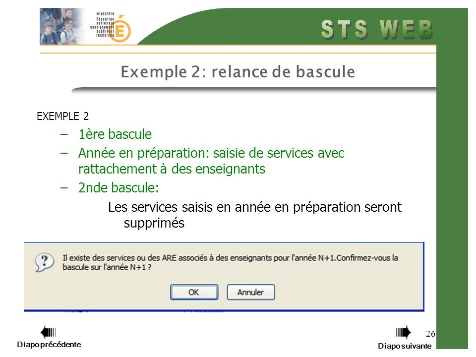 Diapo précédente Diapo suivante 26 Exemple 2: relance de bascule EXEMPLE 2 –1ère bascule –Année en préparation: saisie de services avec rattachement à