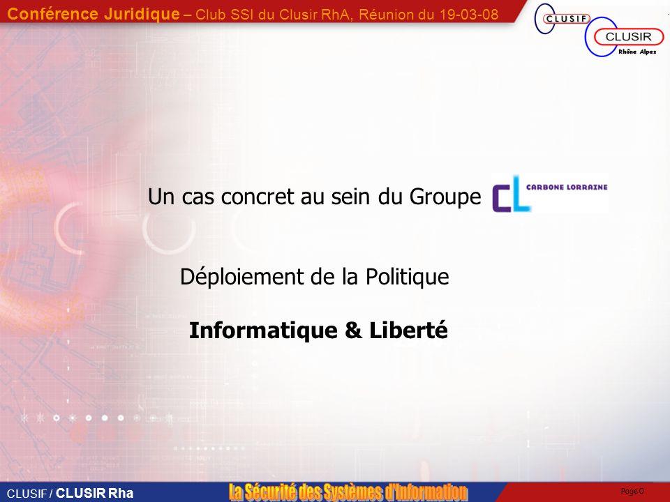 CLUSIF / CLUSIR Rha Conférence Juridique – Club SSI du Clusir RhA, Réunion du 19-03-08 Page 0 29% Un cas concret au sein du Groupe Déploiement de la Politique Informatique & Liberté