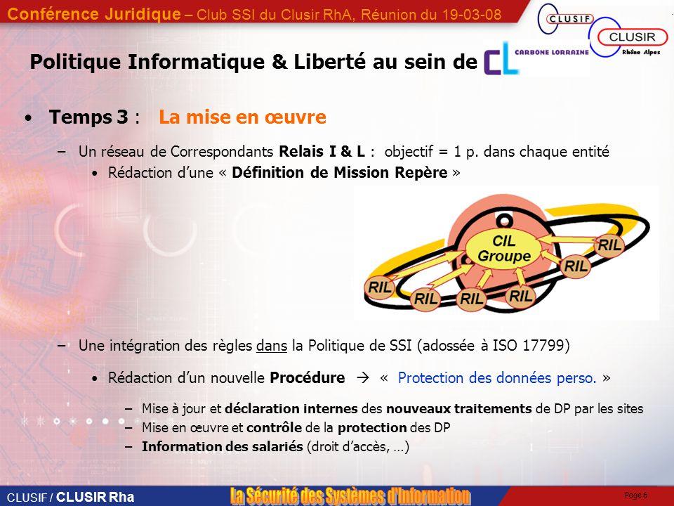 CLUSIF / CLUSIR Rha Conférence Juridique – Club SSI du Clusir RhA, Réunion du 19-03-08 Page 6 Temps 3 :La mise en œuvre –Un réseau de Correspondants Relais I & L : objectif = 1 p.
