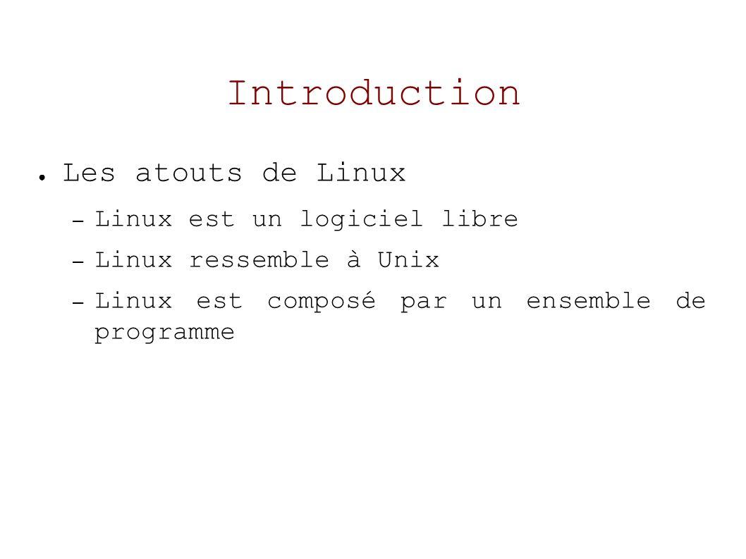 Introduction Les atouts de Linux – Linux est un logiciel libre – Linux ressemble à Unix – Linux est composé par un ensemble de programme
