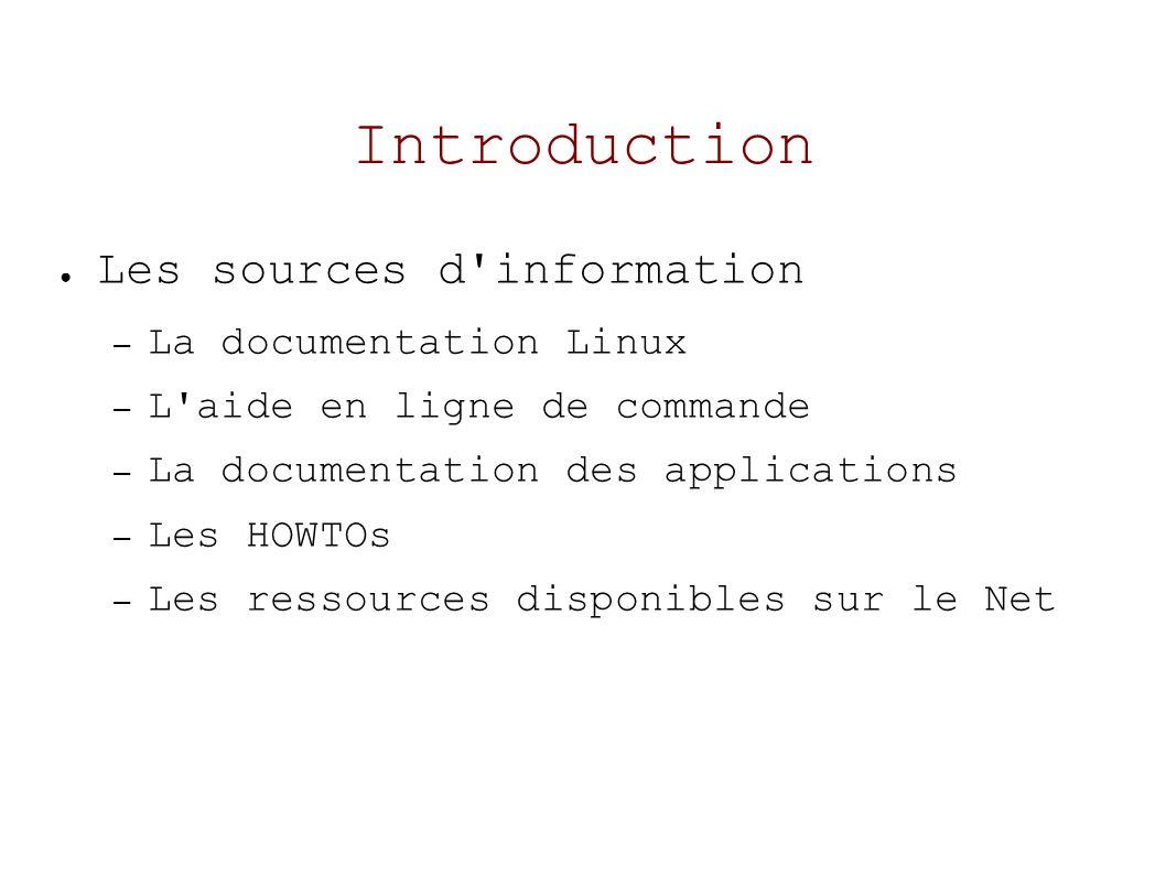 Introduction L aide en ligne de commande – La commande man Syntaxe : man nom-commande – La commande apropos Syntaxe : apropos mot-clé