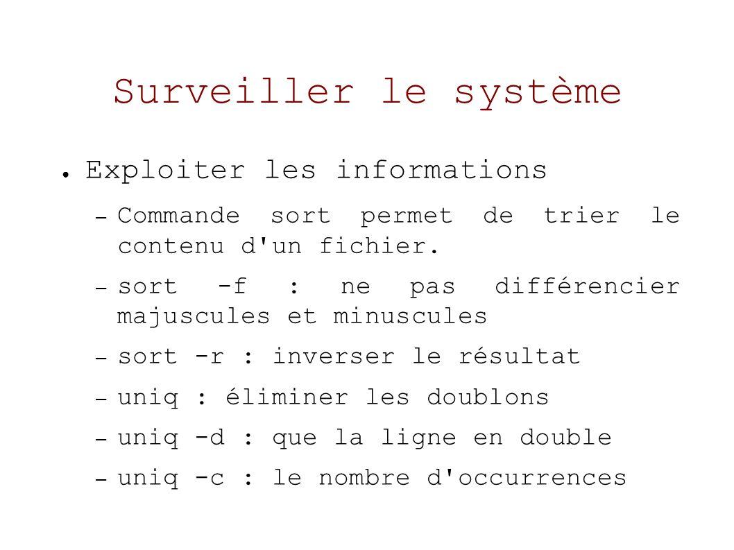 Surveiller le système Exploiter les informations – Commande sort permet de trier le contenu d un fichier.