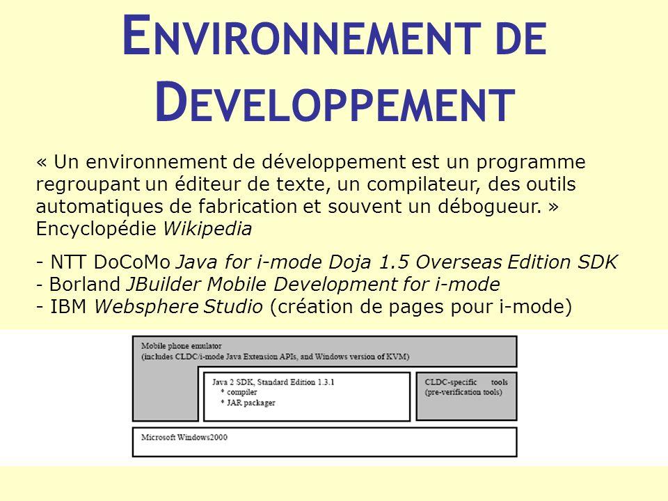 E NVIRONNEMENT DE D EVELOPPEMENT « Un environnement de développement est un programme regroupant un éditeur de texte, un compilateur, des outils autom