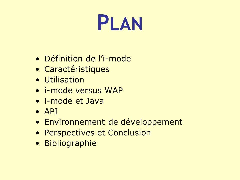 P LAN Définition de li-mode Caractéristiques Utilisation i-mode versus WAP i-mode et Java API Environnement de développement Perspectives et Conclusio