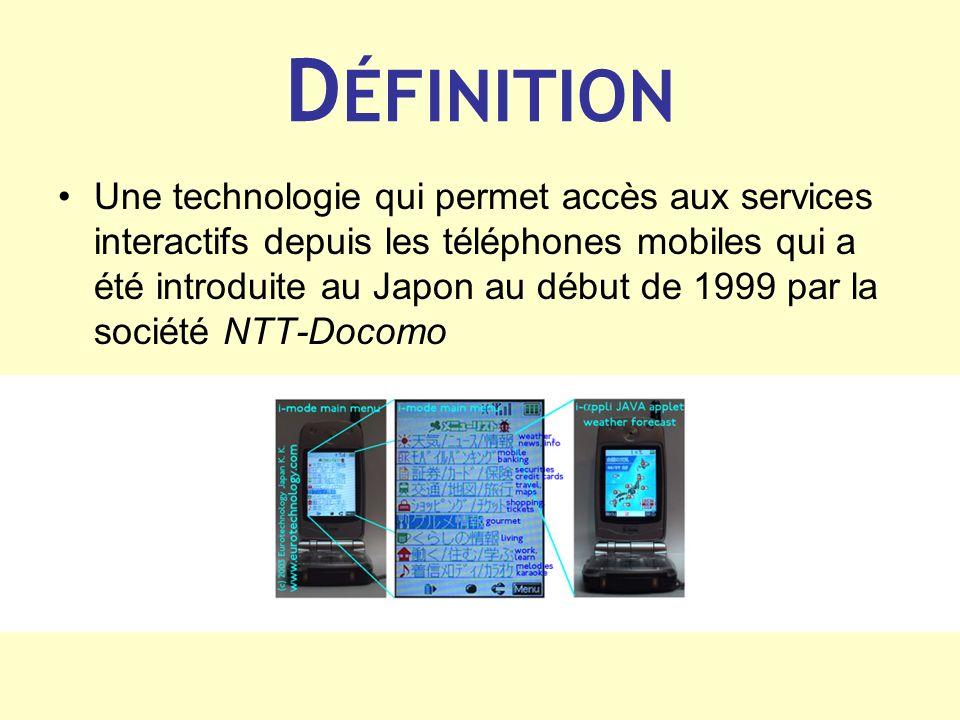 D ÉFINITION Une technologie qui permet accès aux services interactifs depuis les téléphones mobiles qui a été introduite au Japon au début de 1999 par
