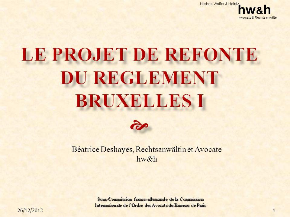 Hertslet Wolfer & Heintz hw & h Avocats & Rechtsanwälte Sous-Commission franco-allemande de la Commission Internationale de lOrdre des Avocats du Barreau de Paris Les étapes du processus de révision : Livre Vert de la Commission du 21 avril 2009 Proposition de refonte du 14 décembre 2010 Consultations en cours.