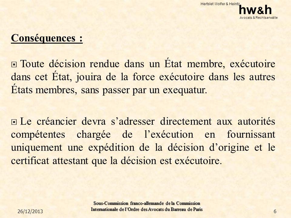 Hertslet Wolfer & Heintz hw & h Avocats & Rechtsanwälte Sous-Commission franco-allemande de la Commission Internationale de lOrdre des Avocats du Barreau de Paris Précision : La juridiction « cherche à sinformer auprès de lautre juridiction de toutes les circonstances pertinentes de lespère, tel que le caractère urgent de la mesure sollicitée ou un éventuel refus dune mesure similaire prononcé par la juridiction saisie sur le fond ».
