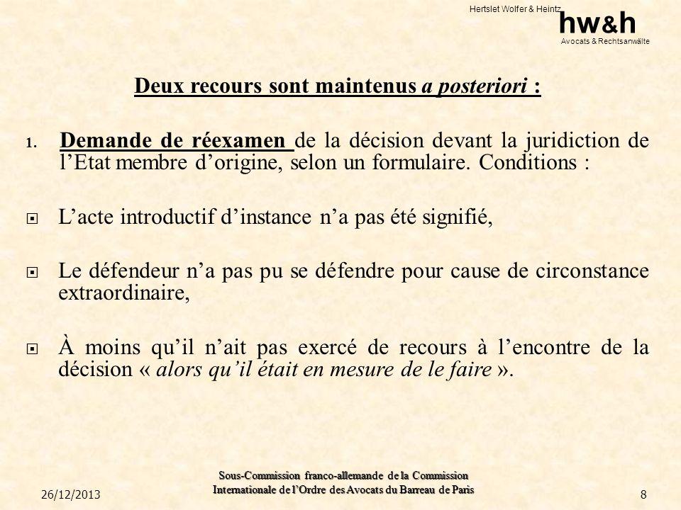 Hertslet Wolfer & Heintz hw & h Avocats & Rechtsanwälte Sous-Commission franco-allemande de la Commission Internationale de lOrdre des Avocats du Barreau de Paris Délai: « Délai de 45 jours à compter du jour où le défendeur a effectivement pris connaissance du contenu de la décision et a été en mesure dagir » Si la demande de réexamen est effectuée dans le contexte dune procédure dexécution, ce délai court au plus tard à compter de la première mesure dexécution.
