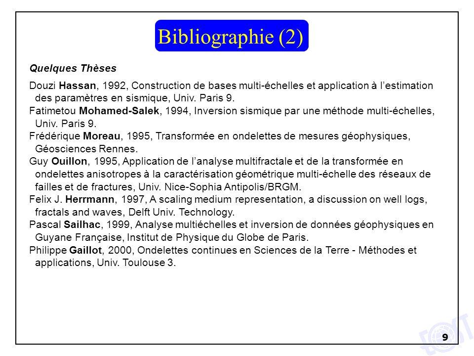 9 Quelques Thèses Douzi Hassan, 1992, Construction de bases multi-échelles et application à lestimation des paramètres en sismique, Univ. Paris 9. Fat