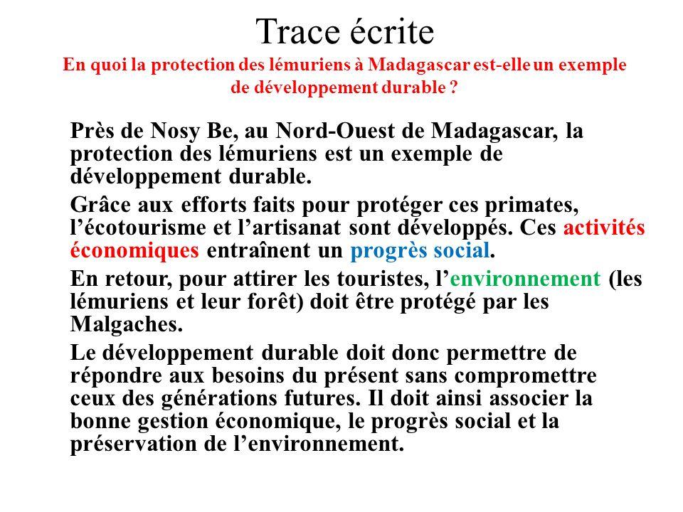 Trace écrite En quoi la protection des lémuriens à Madagascar est-elle un exemple de développement durable ? Près de Nosy Be, au Nord-Ouest de Madagas