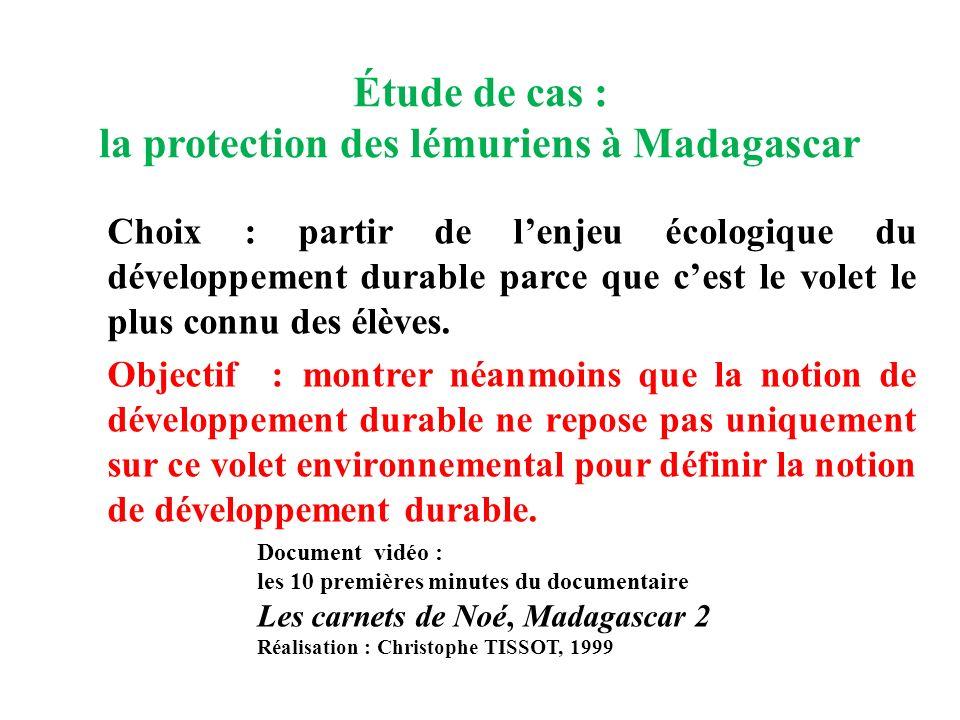 Étude de cas : la protection des lémuriens à Madagascar Choix : partir de lenjeu écologique du développement durable parce que cest le volet le plus c