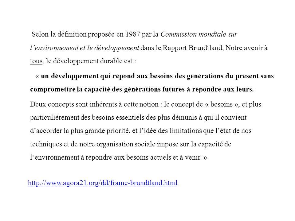 Selon la définition proposée en 1987 par la Commission mondiale sur lenvironnement et le développement dans le Rapport Brundtland, Notre avenir à tous