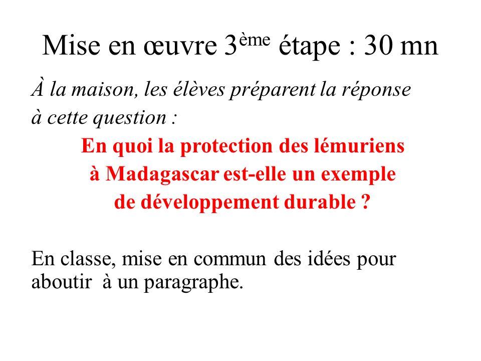 Mise en œuvre 3 ème étape : 30 mn À la maison, les élèves préparent la réponse à cette question : En quoi la protection des lémuriens à Madagascar est