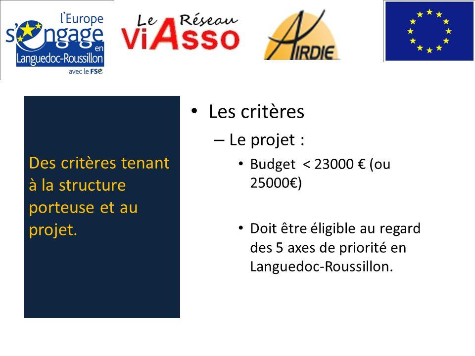 Les critères – Le projet : Budget < 23000 (ou 25000) Doit être éligible au regard des 5 axes de priorité en Languedoc-Roussillon. Des critères tenant