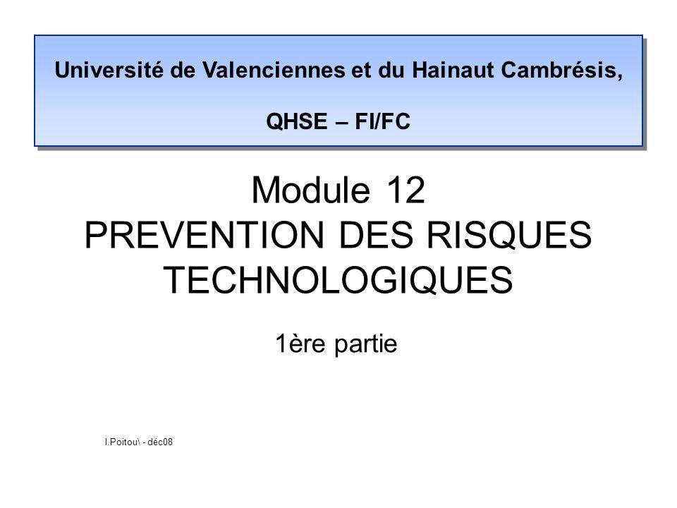 Module 12 PREVENTION DES RISQUES TECHNOLOGIQUES 1ère partie l.Poitou\ - déc08 Université de Valenciennes et du Hainaut Cambrésis, QHSE – FI/FC