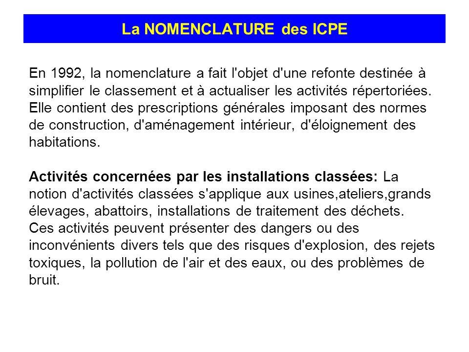 La NOMENCLATURE des ICPE En 1992, la nomenclature a fait l'objet d'une refonte destinée à simplifier le classement et à actualiser les activités réper