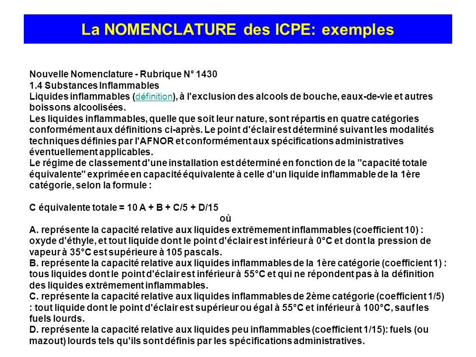La NOMENCLATURE des ICPE: exemples Nouvelle Nomenclature - Rubrique N° 1430 1.4 Substances Inflammables Liquides inflammables (définition), à l'exclus