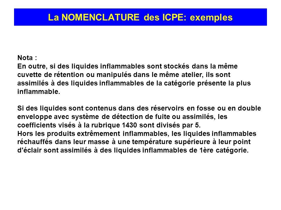 La NOMENCLATURE des ICPE: exemples Nota : En outre, si des liquides inflammables sont stockés dans la même cuvette de rétention ou manipulés dans le m