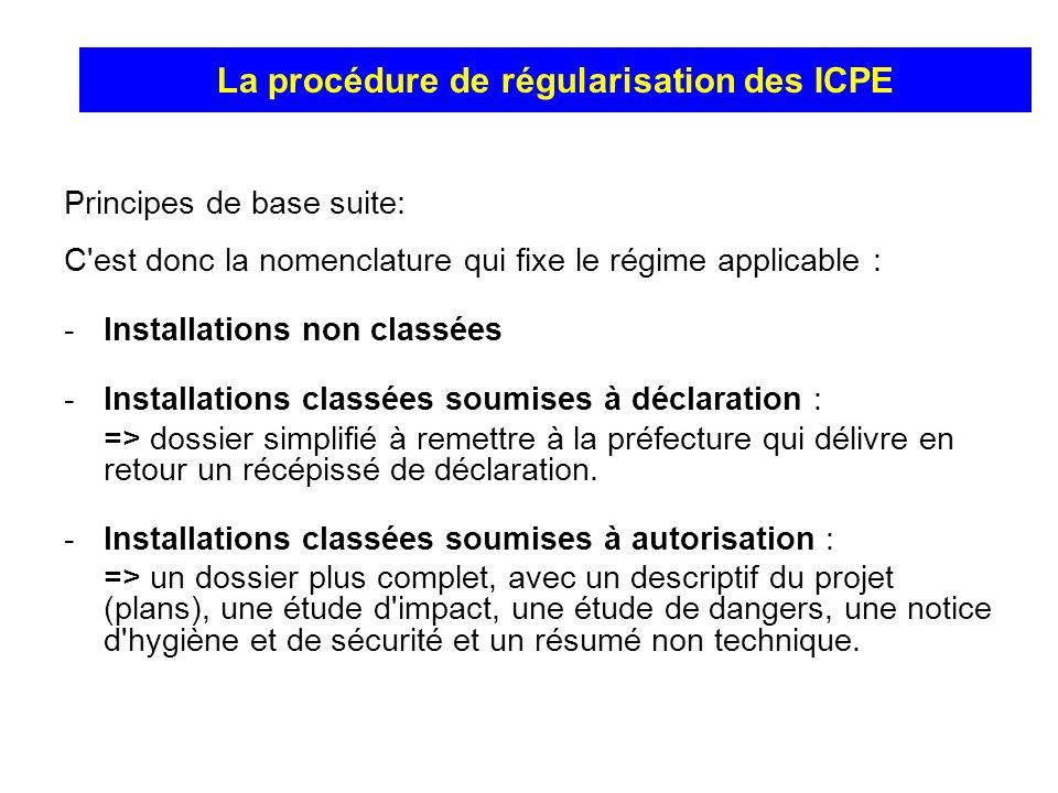Principes de base suite: C'est donc la nomenclature qui fixe le régime applicable : -Installations non classées -Installations classées soumises à déc