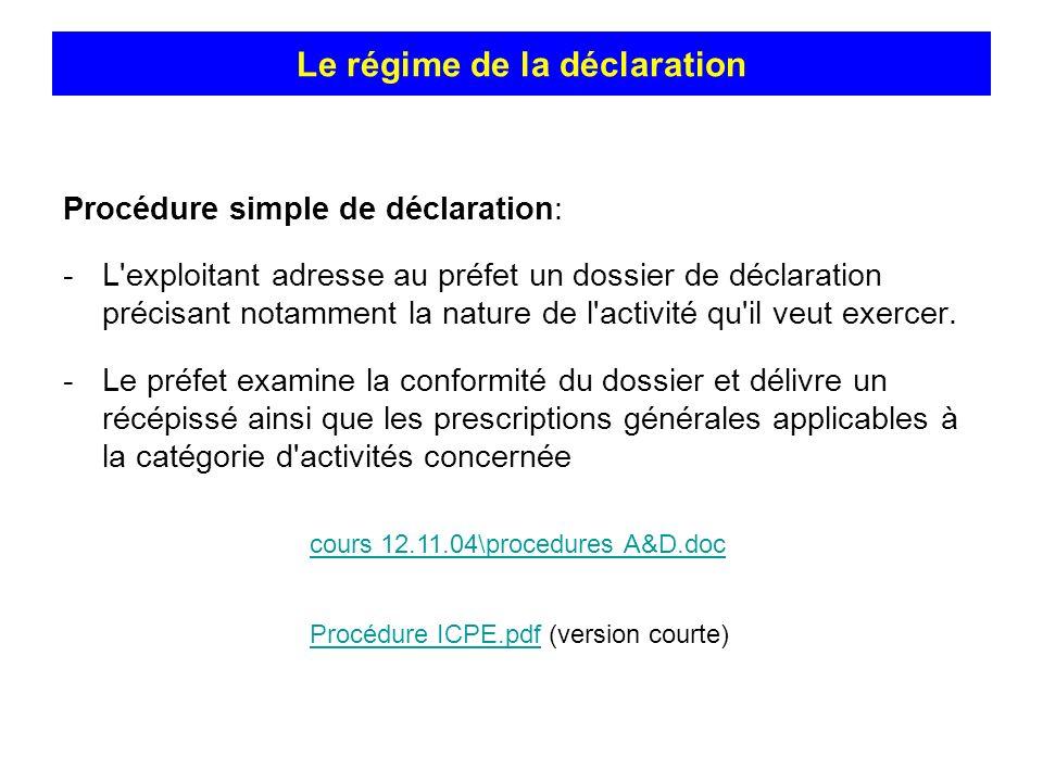 Procédure simple de déclaration: -L'exploitant adresse au préfet un dossier de déclaration précisant notamment la nature de l'activité qu'il veut exer